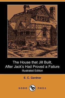 The House That Jill Built, After Jack's Had Proved a Failure (Illustrated Edition) (Dodo Press)