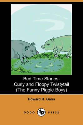 Bed Time Stories: Curly and Floppy Twistytail (the Funny Piggie Boys) (Dodo Press)