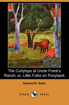 The Curlytops at Uncle Frank's Ranch; Or, Little Folks on Ponyback (Dodo Press)