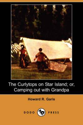 The Curlytops on Star Island; Or, Camping Out with Grandpa (Dodo Press)