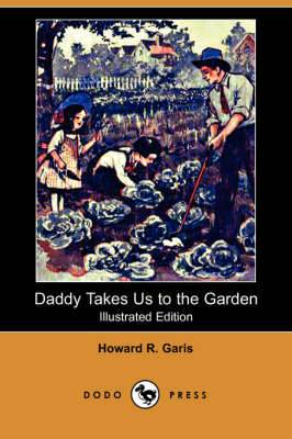Daddy Takes Us to the Garden (Illustrated Edition) (Dodo Press)