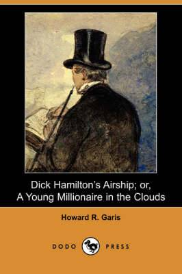 Dick Hamilton's Airship: Or, a Young Millionaire in the Clouds