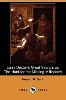 Larry Dexter's Great Search; Or, the Hunt for the Missing Millionaire (Dodo Press)