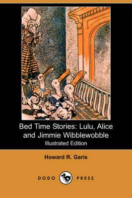 Bed Time Stories: Lulu, Alice and Jimmie Wibblewobble (Illustrated Edition) (Dodo Press)