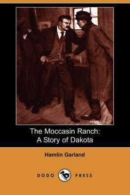 The Moccasin Ranch: A Story of Dakota (Dodo Press)