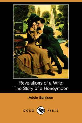 Revelations of a Wife: The Story of a Honeymoon (Dodo Press)