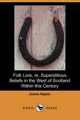 Folk Lore, Or, Superstitious Beliefs in the West of Scotland Within This Century (Dodo Press)