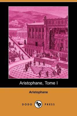 Aristophane, Tome I (Dodo Press)
