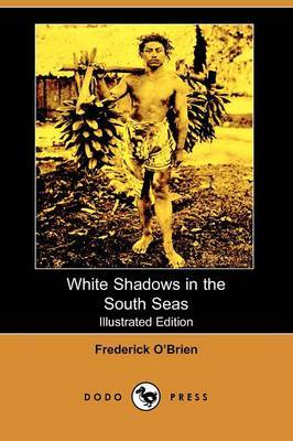 White Shadows in the South Seas (Illustrated Edition) (Dodo Press)