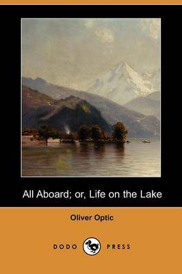 All Aboard; Or, Life on the Lake (Dodo Press)
