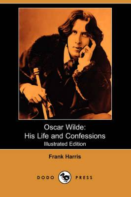 Oscar Wilde: His Life and Confessions (Illustrated Edition) (Dodo Press)