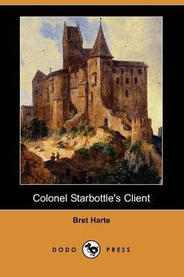 Colonel Starbottle's Client (Dodo Press)