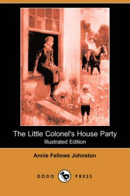The Little Colonel's House Party (Illustrated Edition) (Dodo Press)
