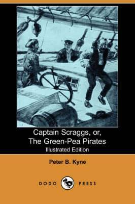Captain Scraggs, Or, the Green-Pea Pirates (Illustrated Edition) (Dodo Press)