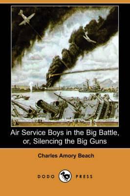 Air Service Boys in the Big Battle, Or, Silencing the Big Guns (Dodo Press)
