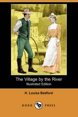 The Village by the River (Illustrated Edition) (Dodo Press)