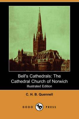 Bell's Cathedrals: The Cathedral Church of Norwich (Illustrated Edition) (Dodo Press)