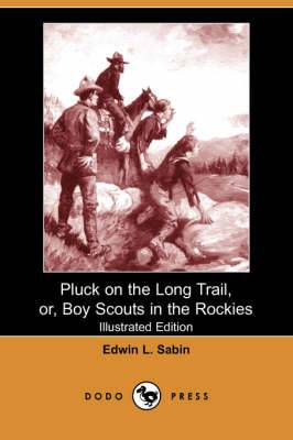 Pluck on the Long Trail, Or, Boy Scouts in the Rockies (Illustrated Edition) (Dodo Press)