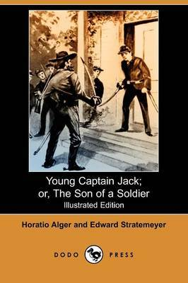 Young Captain Jack; Or, the Son of a Soldier (Illustrated Edition) (Dodo Press)