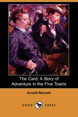 The Card: A Story of Adventure in the Five Towns (Dodo Press)