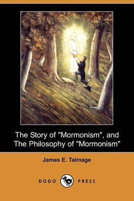 The Story of Mormonism, and the Philosophy of Mormonism (Dodo Press)