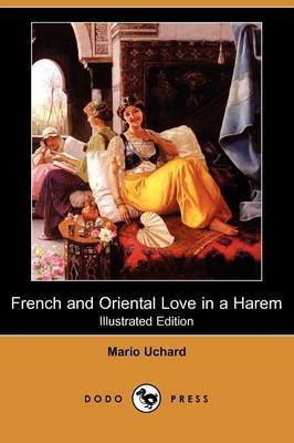 French and Oriental Love in a Harem (Illustrated Edition) (Dodo Press)
