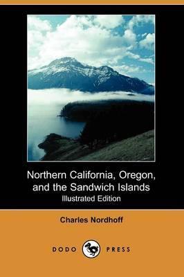 Northern California, Oregon, and the Sandwich Islands (Illustrated Edition) (Dodo Press)