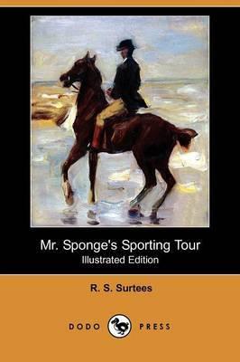 Mr. Sponge's Sporting Tour (Illustrated Edition) (Dodo Press)