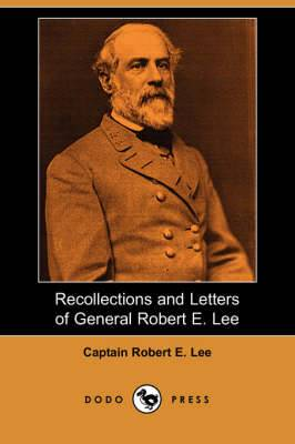 Recollections and Letters of General Robert E. Lee (Dodo Press)