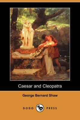 Caesar and Cleopatra (Dodo Press)