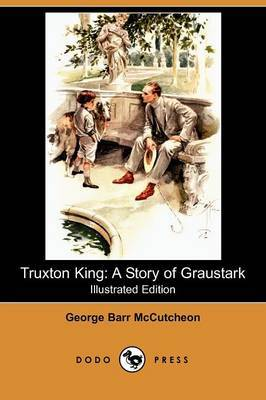 Truxton King: A Story of Graustark (Illustrated Edition) (Dodo Press)