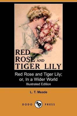 Red Rose and Tiger Lily; Or, in a Wider World (Illustrated Edition) (Dodo Press)