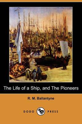 The Life of a Ship, and the Pioneers (Dodo Press)