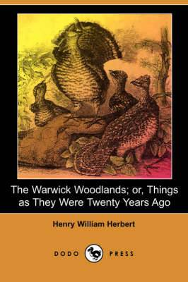 The Warwick Woodlands; Or, Things as They Were Twenty Years Ago (Illustrated Edition) (Dodo Press)