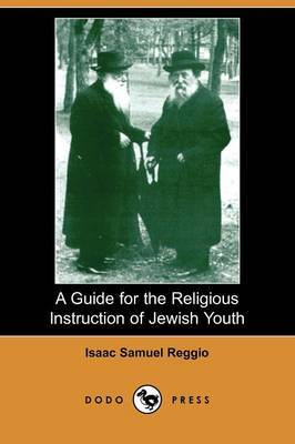 A Guide for the Religious Instruction of Jewish Youth (Dodo Press)