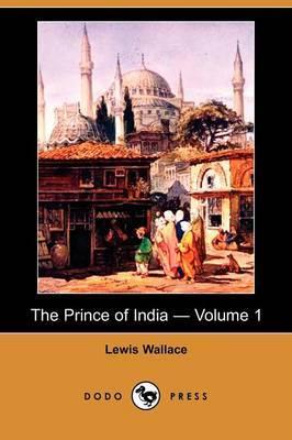 The Prince of India - Volume 1 (Dodo Press)