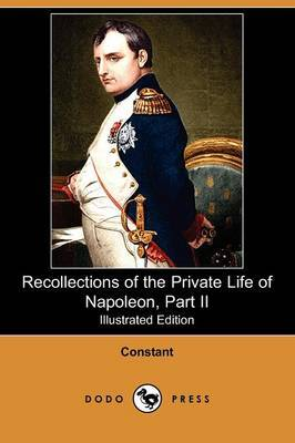 Recollections of the Private Life of Napoleon, Part II (Illustrated Edition) (Dodo Press)