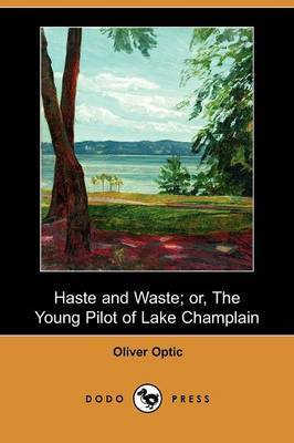 Haste and Waste; Or, the Young Pilot of Lake Champlain (Dodo Press)
