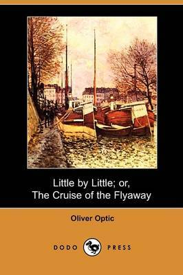 Little by Little; Or, the Cruise of the Flyaway (Dodo Press)