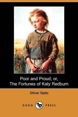 Poor and Proud; Or, the Fortunes of Katy Redburn (Dodo Press)