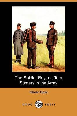 The Soldier Boy; Or, Tom Somers in the Army (Dodo Press)