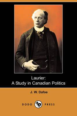 Laurier: A Study in Canadian Politics (Dodo Press)