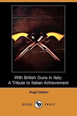 With British Guns in Italy: A Tribute to Italian Achievement (Dodo Press)