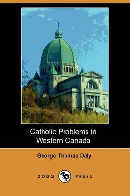 Catholic Problems in Western Canada (Dodo Press)