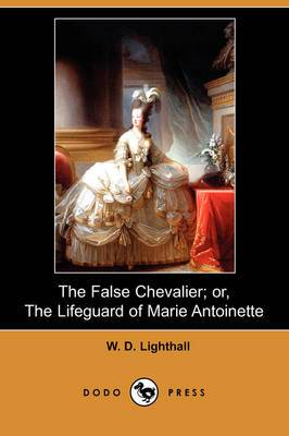 The False Chevalier; Or, the Lifeguard of Marie Antoinette (Dodo Press)