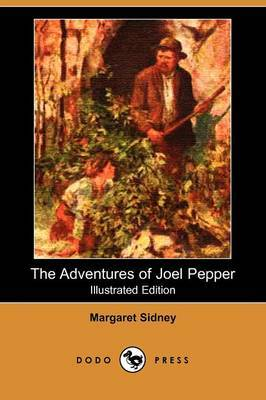 The Adventures of Joel Pepper (Illustrated Edition) (Dodo Press)