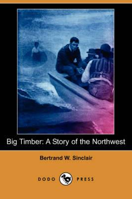 Big Timber: A Story of the Northwest (Dodo Press)