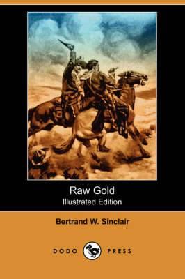 Raw Gold (Illustrated Edition) (Dodo Press)