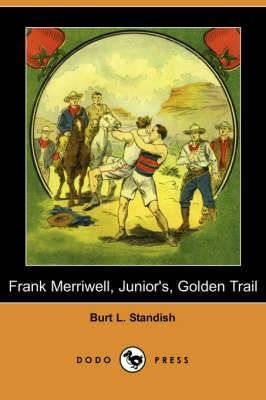 Frank Merriwell, Junior's, Golden Trail (Dodo Press)