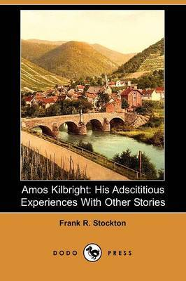 Amos Kilbright: His Adscititious Experiences with Other Stories (Dodo Press)
